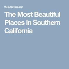 The Most Beautiful Places In Southern California