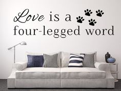 Love Is A Four-Legged Word Vinyl Wall Decal, Pet Wall Art, Dog and Cat Wall Signs, Wall Art Pet, Pet Lover Decal, Pet Theme Sign