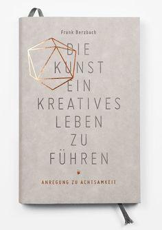 """Frank Berzbach, """"Die Kunst ein Kreatives Leben zu Führen,"""" deisgn by Katrin Schacke."""