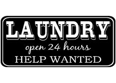 Laundry - Laundry room decor - Laundry open 24 hours help wanted. $25.00, via Etsy.