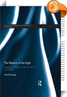 The Rhetoric of the Right    ::  <P>This study seeks to demonstrate the subtle ways in which changes in the language associated with economic issues are reflective of a gradual but quantifiable conservative ideological shift.</P> <P>In this rigorous analysis, David George uses as his data a century of word usage within <EM>The New York Times</EM>, starting in 1900. It is not always obvious how the changes identified necessarily reflect a stronger prejudice toward laissez-faire free mar...