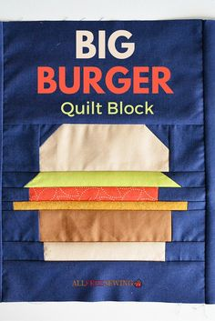 Big Burger Quilt Block   The perfect quilt pattern for burger lovers!