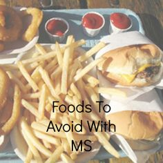 You Are What Your Eat. Discover Which Foods To Avoid To Live Better With MS.