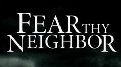 fear thy neighbor id channel | 139480946307712412822801197_FearThyNeighborLaunch_Dated.jpg