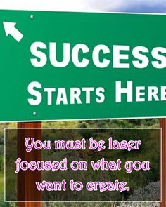 Focus on your ultimate goal and you'll be lead to the road to success!
