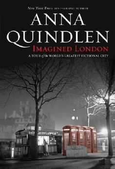 Imagined London: A Tour of the World's Greatest Fictional City by Anna Quindlen