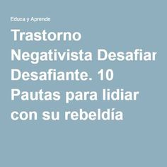 Trastorno Negativista Desafiante. 10 Pautas para lidiar con su rebeldía Cycle 3, Feelings And Emotions, Dyslexia, School Counseling, Adolescence, Happy Kids, Classroom Management, Kids And Parenting, Activities For Kids