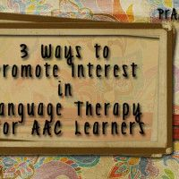 3 Ways to Promote Interest in Language Therapy for AAC Learners