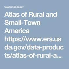 Atlas of Rural and Small-Town America https://www.ers.usda.gov/data-products/atlas-of-rural-and-small-town-america/