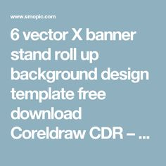 6 vector X banner stand roll up background design template free download Coreldraw CDR – SMOPic.com
