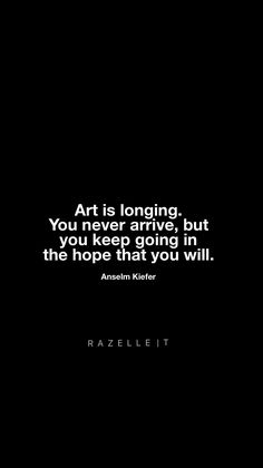 """Art is longing. You never arrive, but you keep going in the hope that you will. Words Quotes, Art Quotes, Motivational Quotes, Inspirational Quotes, Sayings, Lynda Barry, Action Quotes, Creativity Quotes, Words Worth"