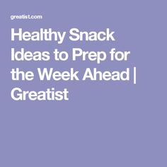Healthy Snack Ideas to Prep for the Week Ahead | Greatist