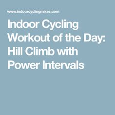 Indoor Cycling Workout of the Day: Hill Climb with Power Intervals