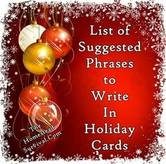 Here is a list of suggested uplifting phrases to write in holiday cards to help you express your feeling in an heartfelt manner. Ok, it is the end of the first week in December which means this is the time of the year that people will be sending out holid Christmas Verses, Christmas Card Sayings, Homemade Christmas Cards, Xmas Cards, Christmas Greetings, Handmade Christmas, Holiday Cards, Christmas Holidays, Christmas Decorations