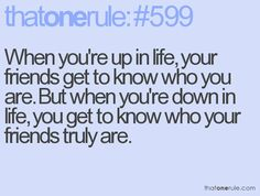 Yup, we all get taught this lesson.  It hurts like hell sometimes because we figure there is that one special friend that no matter what would understand and stick around.............turns out in the end it's FAMILY that ALWAYS remains at u'r side!!