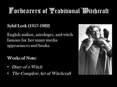 Another famous witch who, like Doreen Valiente, is often ignored because many assume she was Wiccan. She rode the Wicca wave to gain her popularity, but her own beliefs came from Traditional Witchcraft which she practiced mainly in secret as a member of the Horsa coven in New Forest, England. Some of her occult books are sketchy (Diary of  Witch is mostly fiction), but she was a good astrologer and her one work The Complete Art of Witchcraft is where she stashed most of her actual beliefs…