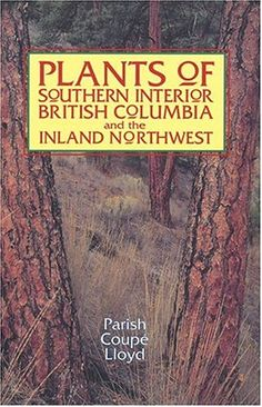 """Plants of Southern Interior British Columbia and the Inland Northwest"" Field Guide by Robert Parish"