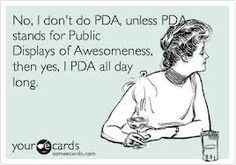 No, I don't do PDA...