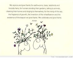 We rejoice and give thanks for earthworms bees ladybirds and broody hens for humans tending their gardens talking to animals cleaning their homes and singing to themselves Ikebana, Australia Pictures, Broody, Earthworms, Garden Quotes, Clever Quotes, Japanese Prints, Australian Artists, Give Thanks