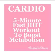 Fast HIIT Cardio Workout To Boost Metabolism - 5 Minute HIIT Workout Routine ---> https://www.youtube.com/watch?v=ZkWUzn1sPEQ&index=14&list=PLA333DE7168370DD0