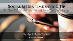 "Social Media Time Saving Tip & ""How To"" For Sharing Content From Your SmartPhone • My Lead System PRO - MyLeadSystemPRO"