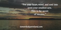 """Put your heart, mind, and soul into even your smallest acts. This is the secret of success. Secret To Success, The Secret, Your Heart, Acting, University, Mindfulness, Marketing, Quotes, Life"