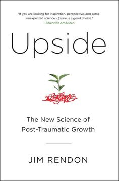 Upside: The New Science of Post-Traumatic Growth by Jim Rendon approaches the question of why so many survivors of PTSD are able to say their lives changed for the better because of their traumas. Book Nerd, Book Club Books, Good Books, Books To Read, Reading Lists, Book Lists, Psychology Books, Positive Psychology, Post Traumatic