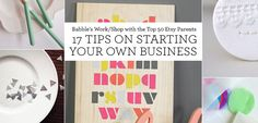 17 Tips on Starting a Business, from the Top Etsy Parents...Have you ever thought about starting your own business? Even the idea alone seems daunting to most. But for those who are willing and able to take the plunge, figuring out where to begin and how to plan for the future can be the toughest part. Obstacles will arise, finances may run low, and stress can (and probably will) hit an all-time high.