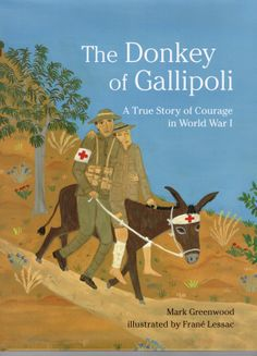 The Donkey of Gallipoli: A True Story of Courage in World War I by Mark Greenwood and illustrated by Frane Lessac Gallipoli Campaign, Anzac Day, The Donkey, Remembrance Day, Childhood Friends, World War I, True Stories, Childrens Books, The Help