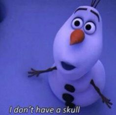 Olaf: I laughed so hard at this during the movie :) AND LOVED IT. :D