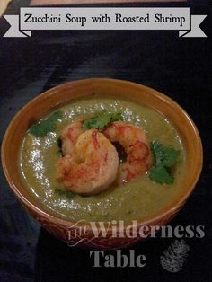 Zucchini Soup with Roasted Shrimp - The Wilderness Table #fall #soup #nomnom #LOVE