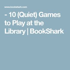- 10 (Quiet) Games to Play at the Library   BookShark