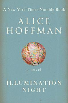 Illumination Night: A Novel by Alice Hoffman https://www.amazon.com/dp/B00N5E57X8/ref=cm_sw_r_pi_dp_x_zGC6xb52DRK95