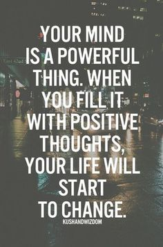 Your mind is a powerful thing. When you fill it with positive thoughts, your life will start to change. #billbarencoaching #inspiration #quotes