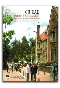 Ciudad, forma y ciudadano: aspectos para la comprensión de la ciudad – Universidad Católica de Colombia      http://www.librosyeditores.com/tiendalemoine/urbanismo/237-ciudad-forma-y-ciudadano-aspectos-para-la-comprension-de-la-ciudad.html     Editores y distribuidores