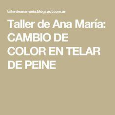 Taller de Ana María: CAMBIO DE COLOR EN TELAR DE PEINE Atelier, Tutorials, Fabrics, Colors, Tapestries, Manualidades