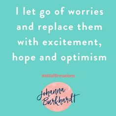 remember worrying is a prayer for CHAOS .... I would rather live in hope and optimism. #amaffirmations www.johannaburkhardt.com/affirmations