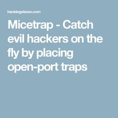 Micetrap - Catch evil hackers on the fly by placing open-port traps