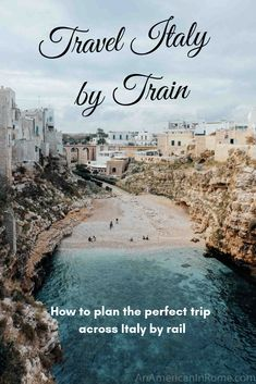 italy travel text travel italy by train how to plan the perfect trip by rail on a picture of Polignano a Mare with sand beach and cliffs Italy Travel Tips, Rome Travel, Ways To Travel, Places To Travel, Travel Europe, Travel Hacks, Italy Train, Usa Tumblr, Turin