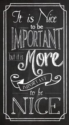 """It is nice to be important but it is more important to be nice"" Like the quote, but love the print style."