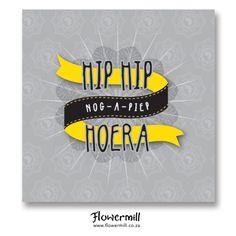 Hip Hip Nog-a-piep, HOERA! www.flowermill.co.za Birthdays, Company Logo, Hip Hip, Logos, Cards, Pop, Popular, Pop Music, Birthday