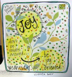 """Don't be results oriented, be JOY oriented"" art by Kathryn Costa,  quote from ""Desire to Inspire"""