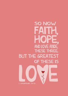 So now faith, hope, and love abide, these three...