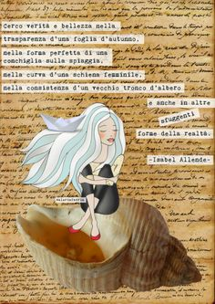 Cerco verità e bellezza nella trasparenza d'una foglia d'autunno, nella forma perfetta di una conchiglia sulla spiaggia, nella curva d'una schiena femminile, nella consistenza d'un vecchio tronco d'albero e anche in altre sfuggenti forme della realtà. (Isabel Allende)