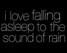 There  is nothing better or more relaxing than falling asleep to the sound of rain:)