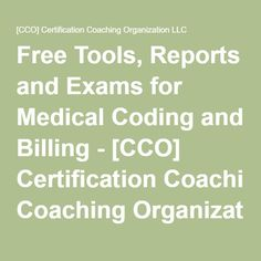 Free Tools, Reports and Exams for Medical Coding and Billing - [CCO] Certification Coaching Organization LLC Billing And Coding Schools, Medical Coding Classes, Medical Coding Course, Coding Jobs, Medical Coder, Medical Transcription, Medical Careers, Medical School, Medical Administrative Assistant
