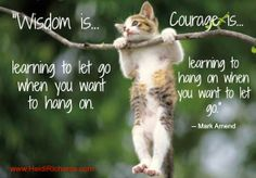 """Today's thought: """"Courage is learning to let go when you want to hang on..."""""""
