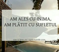 Am ales cu inima. Am platit cu sufletul. Crush Quotes, Life Quotes, Motivational Quotes, Inspirational Quotes, Sad Stories, Son Luna, Mood Pics, Beautiful Day, Texts