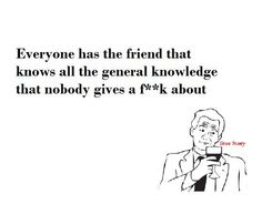 I'm pretty sure that friend is usually me... Lol. (BTW, not in a good way)