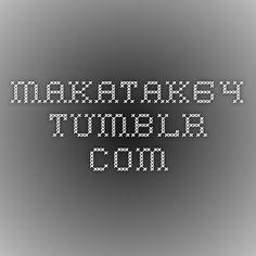 Check my Tumblr blog...makatak64.tumblr.com